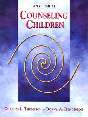 Counseling Children - Thompson, Charles L, and Henderson, Donna A