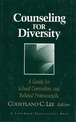 Counseling for Diversity: A Guide for School Counselors and Related Professionals - Lee, Courtland C (Editor)