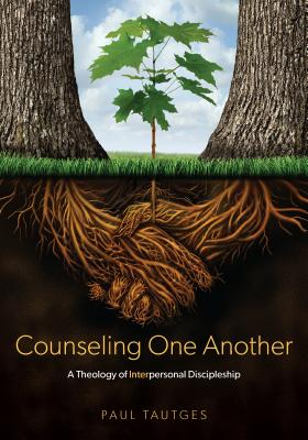 Counseling One Another: A Theology of Interpersonal Discipleship - Tautges, Paul
