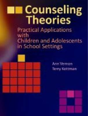Counseling Theories: Practical Applications with Children and Adolescents in School Settings - Vernon, Ann, and Kottman, Terry
