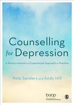 Counselling for Depression: A Person-centred and Experiential Approach to Practice - Sanders, Pete (Editor), and Hill, Andy (Editor)