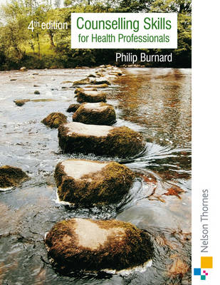 Counselling Skills for Health Professionals: Fourth Edition - Burnard, Philip