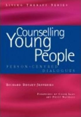 Counselling Young People: Person-Centered Dialogues - Bryant-Jefferies, Richard