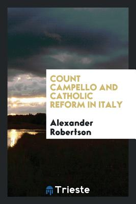 Count Campello and Catholic Reform in Italy - Robertson, Alexander