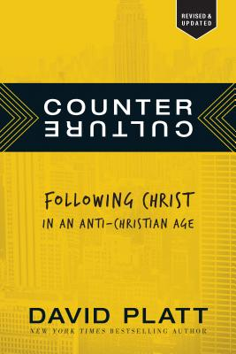 Counter Culture: Following Christ in an Anti-Christian Age - Platt, David