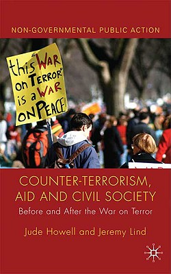 Counter-Terrorism, Aid and Civil Society: Before and After the War on Terror - Howell, Jude, and Lind, Jeremy