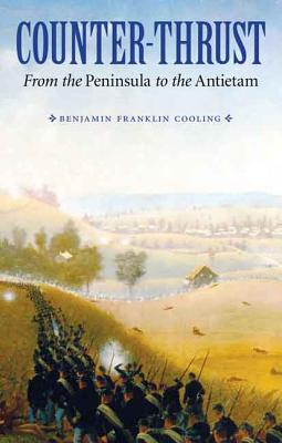 Counter-Thrust: From the Peninsula to the Antietam - Cooling, Benjamin Franklin, Professor