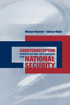 Counterdeception Principles and Applications for National Security - Bennett, Michael, and Waltz, Edward