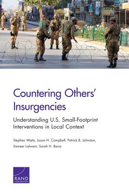Countering Others' Insurgencies: Understanding U.S. Small-Footprint Interventions in Local Context - Watts, Stephen, and Campbell, Jason H, and Johnston, Patrick B