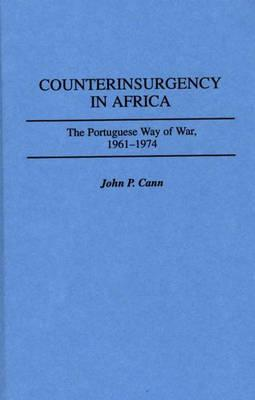 Counterinsurgency in Africa: The Portuguese Way of War, 1961-1974 - Cann, John P