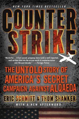 Counterstrike: The Untold Story of America's Secret Campaign Against Al Qaeda - Schmitt, Eric, and Shanker, Thom