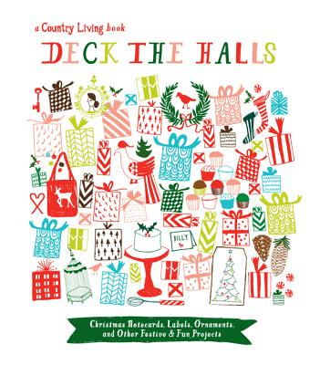 Country Living Deck the Halls: Christmas Notecards, Labels, Ornaments, and Other Festive & Fun Projects - McColl, Katy, and Country Living (Editor)