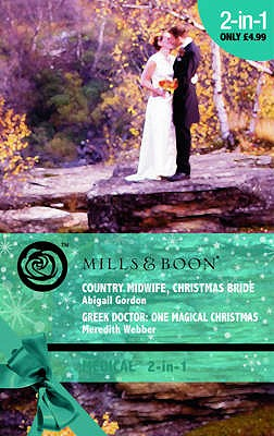 Country Midwife, Christmas Bride: AND Greek Doctor, One Magical Christmas - Gordon, Abigail, and Webber, Meredith
