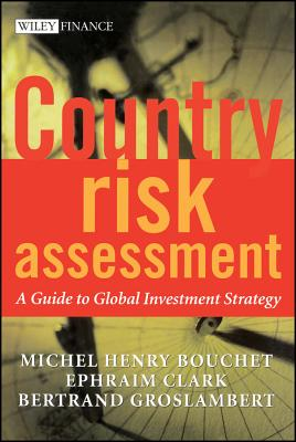 Country Risk Assessment: A Guide to Global Investment Strategy - Bouchet, Michel Henry, and Clark, Ephraim, Pro, and Groslambert, Bertrand