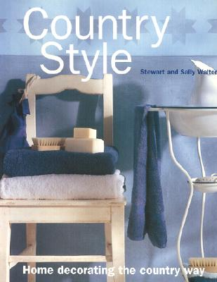 Country Style: Home Decorating the Country Way - Walton, Stewart
