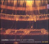 Couperin: Concert dans le Goût Théâtre - Capriccio Stravagante; Isabelle Desrochers (soprano); Karina Gauvin (soprano); Sandrine Rondot (soprano);...