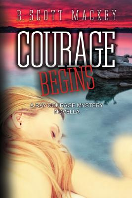 Courage Begins: A Ray Courage Mystery Novella - Mackey, R Scott