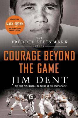 Courage Beyond the Game: The Freddie Steinmark Story - Dent, Jim, and Brown, Mack (Foreword by)
