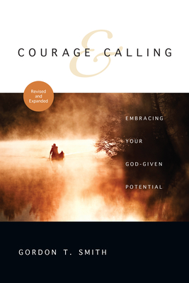 Courage & Calling: Embracing Your God-Given Potential - Smith, Gordon T