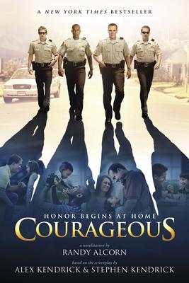 Courageous - Alcorn, Randy, and Kendrick, Alex (Screenwriter), and Kendrick, Stephen (Screenwriter)