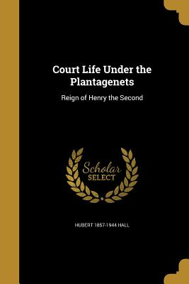 Court Life Under the Plantagenets - Hall, Hubert 1857-1944