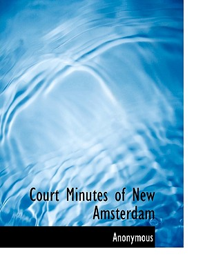 Court Minutes of New Amsterdam - Anonymous