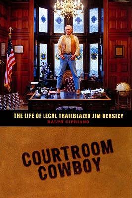 Courtroom Cowboy: The Life of Legal Trailblazer Jim Beasley - Cipriano, Ralph