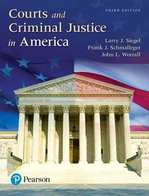 Courts and Criminal Justice in America - Siegel, Larry J., and Schmalleger, Frank J., and Worrall, John