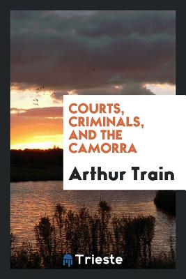 Courts, Criminals, and the Camorra - Train, Arthur