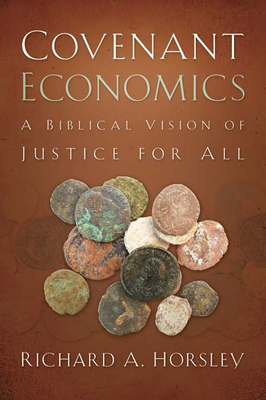 Covenant Economics: A Biblical Vision of Justice for All - Horsley, Richard A