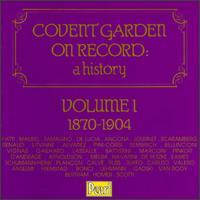 Covent Garden On Record: A History, Volume I - Adelina Patti (soprano); Albert Alvarez (tenor); Alessandro Bonci (tenor); Alfredo Barili (piano); Anton van Rooy (bass); Antonio Pini-Corsi (baritone); Antonio Scotti (baritone); Bruno Seidler-Winkler (piano); Edouard de Reszke (bass)