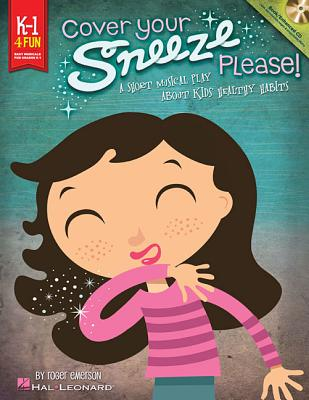 Cover Your Sneeze, Please!: A Short Musical Play about Kids' Healthy Habits - Emerson, Roger (Composer)