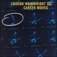 Career Moves - Loudon Wainwright III