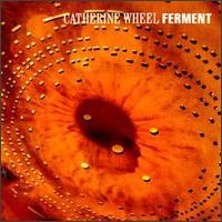Ferment - Catherine Wheel