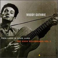 This Land Is Your Land: The Asch Recordings, Vol. 1 - Woody Guthrie