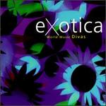 Exotica: World Music Divas