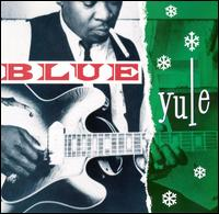 Blue Yule: Christmas Blues and R&B Classics - Various Artists