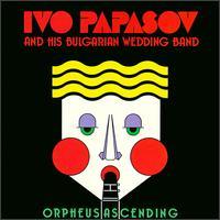 Orpheus Ascending - Ivo Papasov & His Orchestra