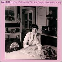 It's Hard to Tell the Singer from the Song - Hazel Dickens