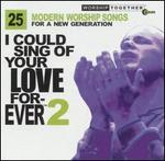 I Could Sing of Your Love Forever, Vol. 2
