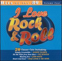 I Love Rock & Roll: Hits of the 80's, Vol. 4 - Various Artists