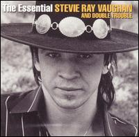 The Essential Stevie Ray Vaughan and Double Trouble - Stevie Ray Vaughan and Double Trouble