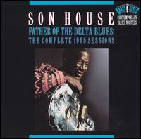 Father of the Delta Blues: The Complete 1965 Sessions - Son House