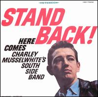 Stand Back! Here Comes Charley Musselwhite's Southside Band - Charlie Musselwhite's South Side Band