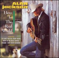Here in the Real World - Alan Jackson