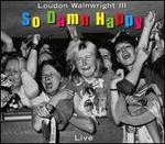 So Damn Happy - Loudon Wainwright III
