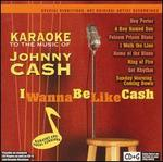 Karaoke to the Music of Johnny Cash: I Wanna Be Like Cash