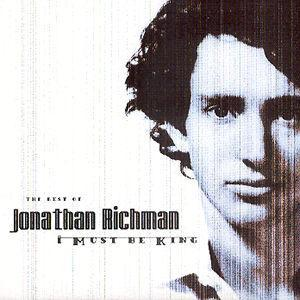 The Best of Jonathan Richman: I Must Be King - Jonathan Richman