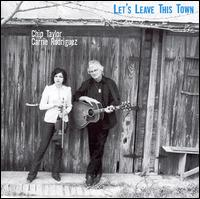 Let's Leave This Town - Chip Taylor & Carrie Rodriguez