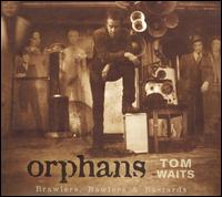 Orphans (Brawlers, Bawlers & Bastards) - Tom Waits